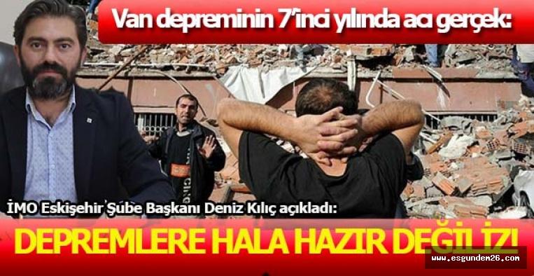 """KILIÇ """"DEPREMLERE HALA HAZIR DEĞİLİZ!"""""""