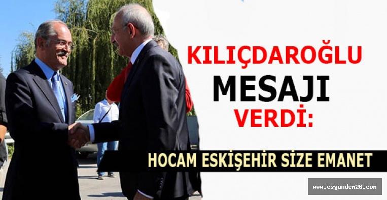 """Kılıçdaroğlu """"Hocam Eskişehir size emanet"""""""