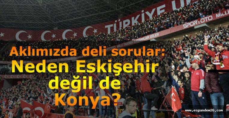 Milli maç neden Eskişehir'de oynanmıyor?