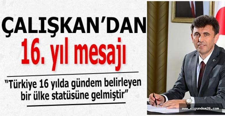 """Çalışkan """"Türkiye 16 yılda gündem belirleyen bir ülke statüsüne gelmiştir"""