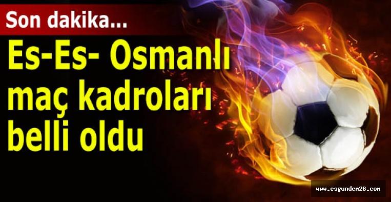 Eskişehirspor-Osmanlıspor maç kadroları bellli oldu
