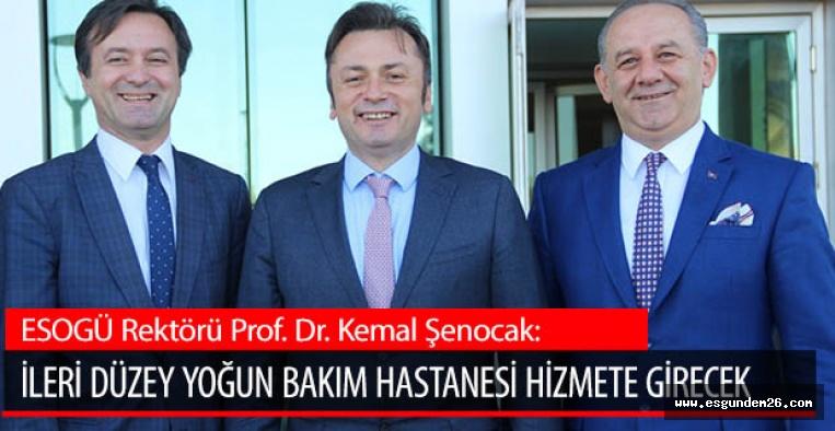 ESOGÜ Rektörü Prof. Dr. Kemal Şenocak:  İleri düzey yoğun bakım hastanesi hizmete girecek