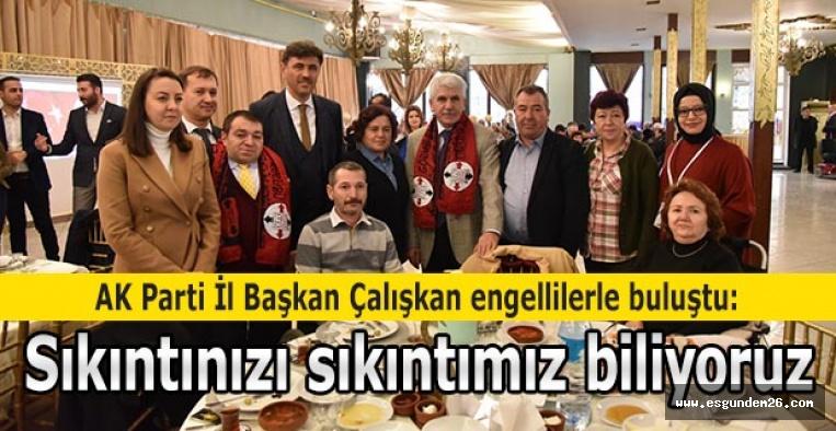 AK Parti İl Başkan Çalışkan engellilerle buluştu