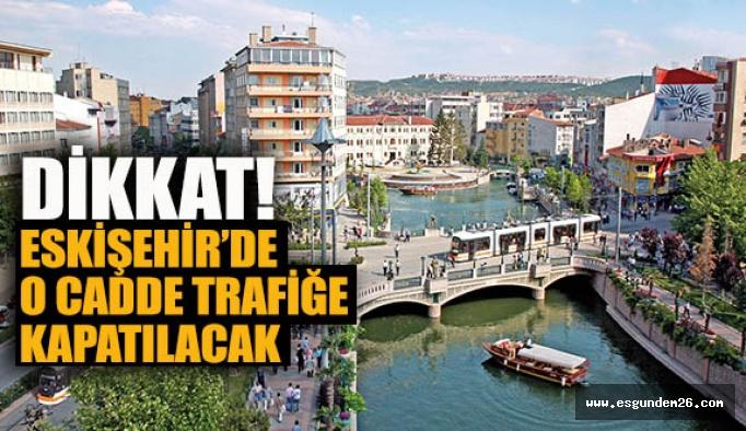 Büyükşehir uyardı: O cadde trafiğe kapatılıyor