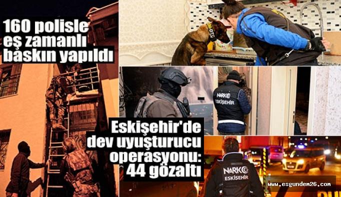 Eskişehir'de dev uyuşturucu opresyonu