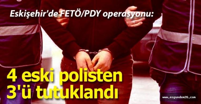 Gözaltına alınan 4 eski polisten 3'ü tutuklandı