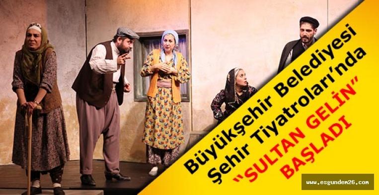 """""""SULTAN GELİN"""" BAŞLADI"""