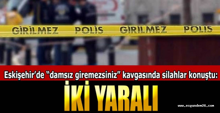 Eskişehir'de kavga sırasında silahla vurulan 2 kişi yaralandı