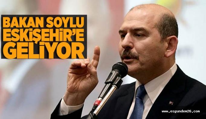 BAKAN SOYLU ESKİŞEHİR'E GELİYOR