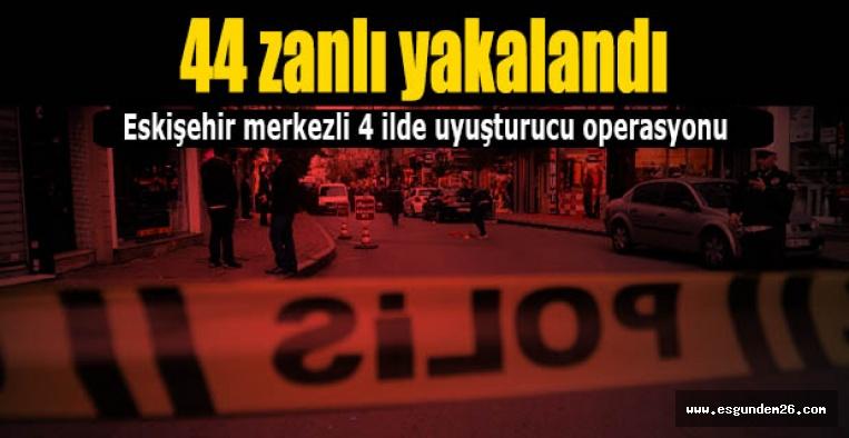 Eskişehir merkezli 4 ilde uyuşturucu operasyonu
