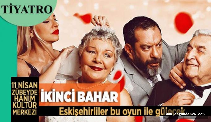 """""""İKİNCİ BAHAR"""" TİYATROSEVERLERLE BULUŞUYOR!"""