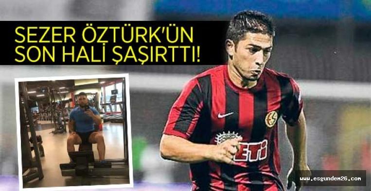 SEZER ÖZTÜRK'ÜN SON HALİ ŞAŞIRTTI!