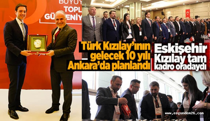 TÜRK KIZILAY'ININ GELECEK 10 YILI PLANLANDI