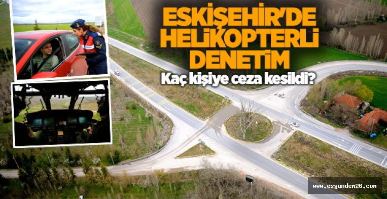 ESKİŞEHİR'DE HELİKOPTERLİ DENETİM