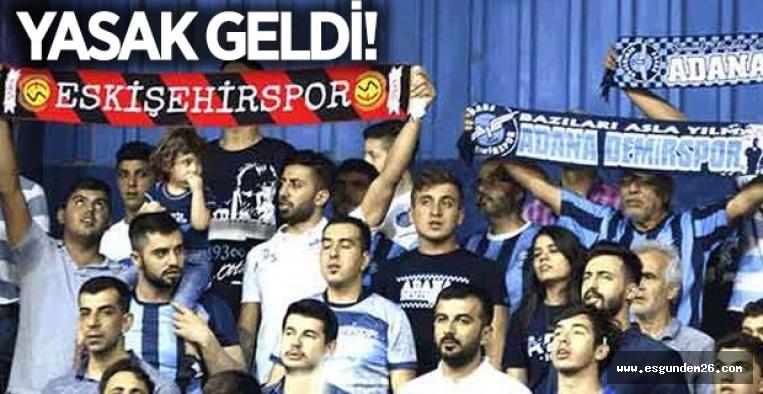 Eskişehirsporlulara Adana derbisi yasak!