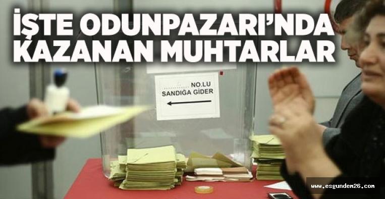 İŞTE ODUNPAZARI'NDA KAZANAN MUHTARLAR