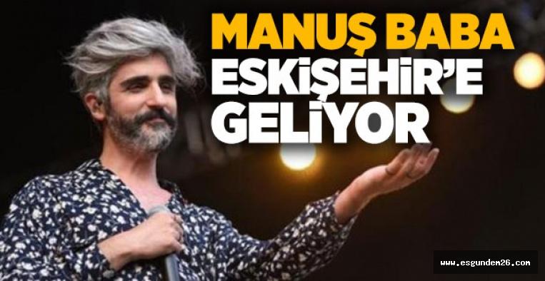 MANUŞ BABA ESKİŞEHİR'E GELİYOR