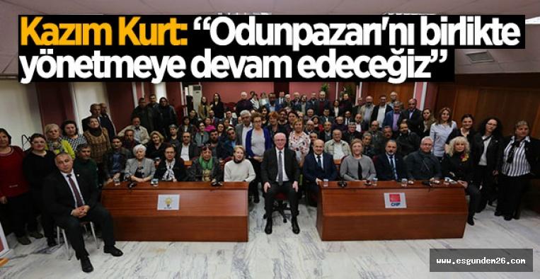 """""""ODUNPAZARI'NI BİRLİKTE YÖNETMEYE DEVAM EDECEĞİZ"""""""