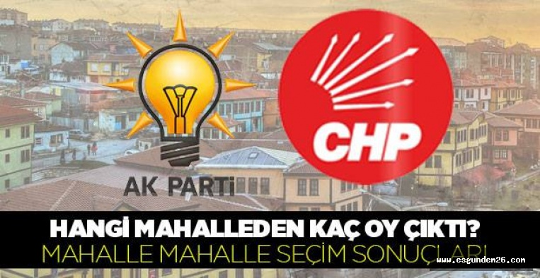 ODUNPAZARI'NDA MAHALLE MAHALLE SEÇİM SONUÇLARI