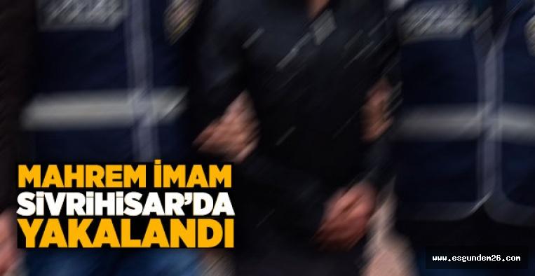 POLİSLERDEN SORUMLU MAHREM İMAM YAKALANDI