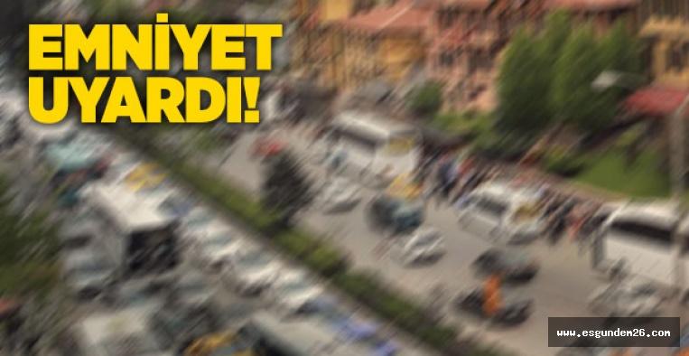 SALI GÜNÜ BU YOLLARA DİKKAT!