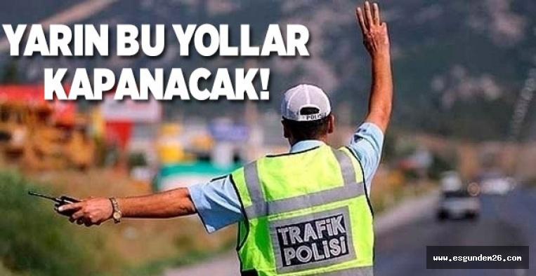 YARIN BU YOLLARA DİKKAT!