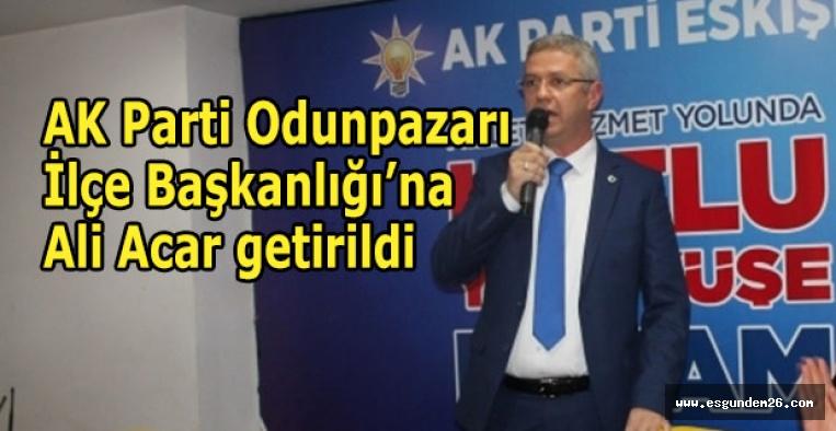 AK Parti Odunpazarı İlçe Başkanlığı'na Ali Acar getirildi