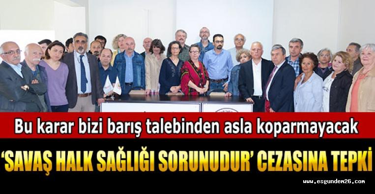 'SAVAŞ HALK SAĞLIĞI SORUNUDUR' CEZASINA TEPKİ
