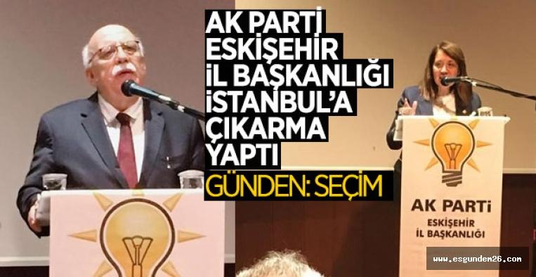 AK PARTİ ESKİŞEHİR 'İSTANBUL'DA TOPLANTI YAPTI