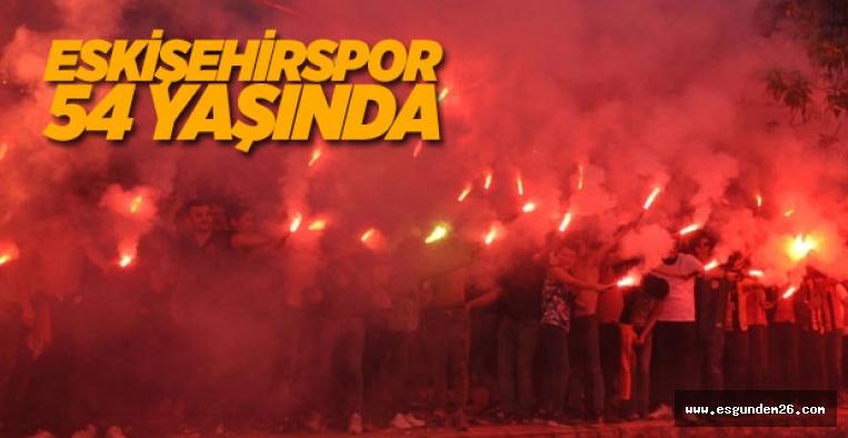 ESKİŞEHİRSPOR 54 YAŞINDA!