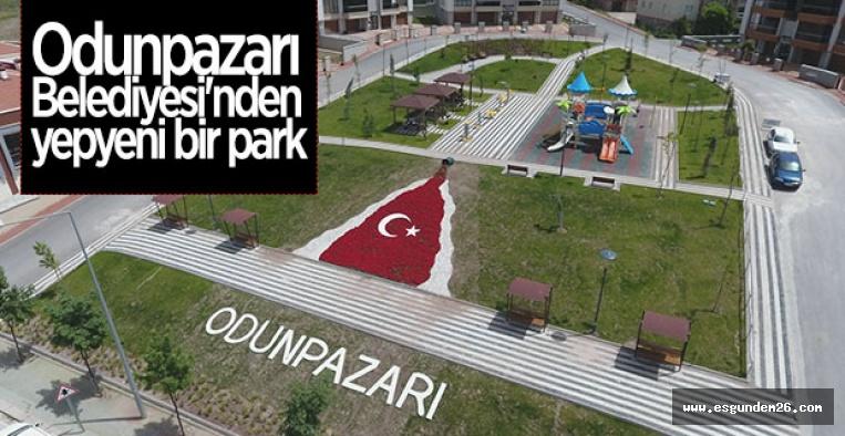 ODUNPAZARI BELEDİYESİ'NDEN YENİ  PARK