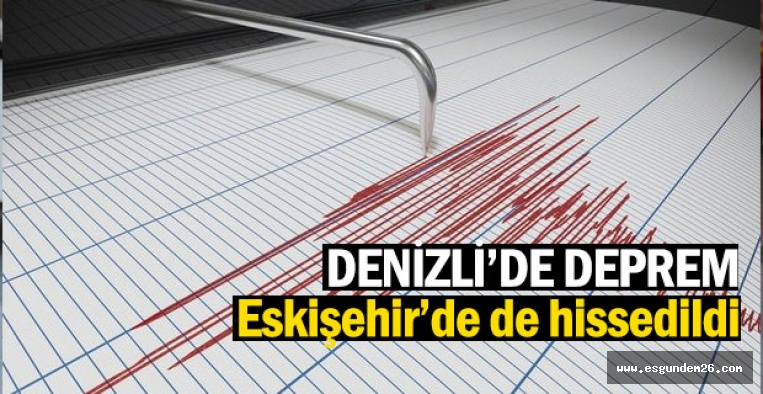 DENİZLİ'DE ŞİDDETLİ DEPREM!