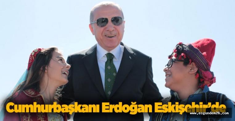 ERDOĞAN ESKİŞEHİR'DE