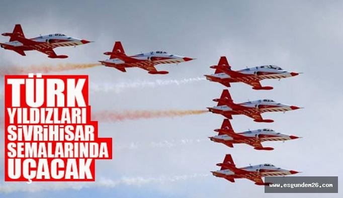 Türk Yıldızlar Eskişehir'e geliyor