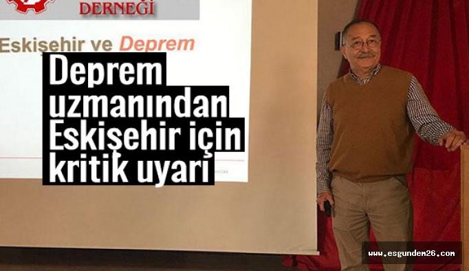 Deprem uzmanından Eskişehir için kritik uyarı