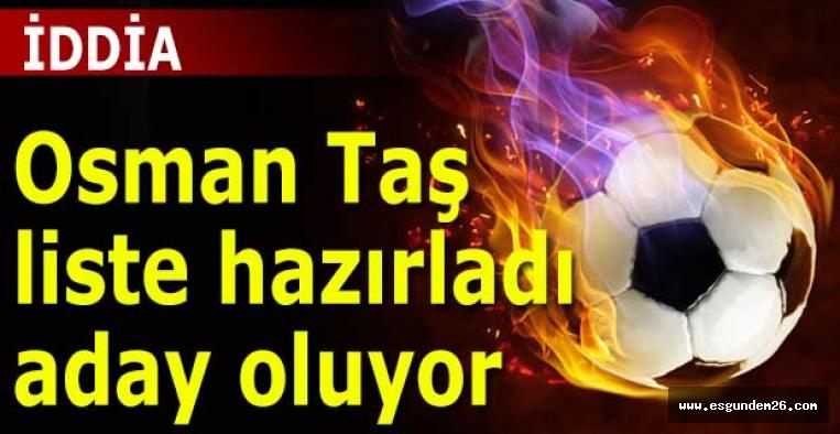 Osman Taş liste hazırladı aday oluyor