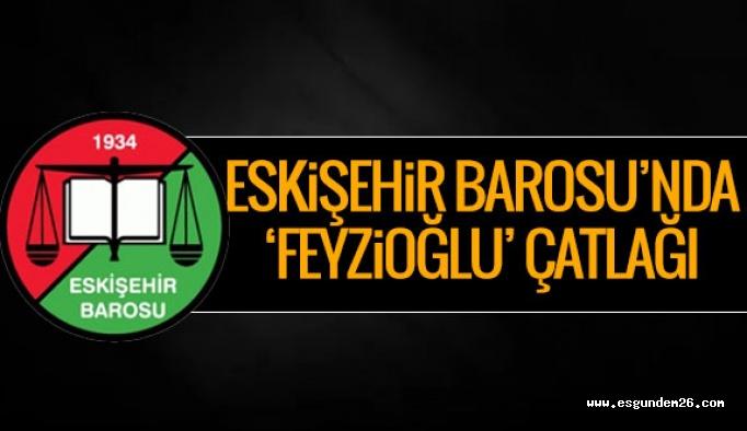 Eskişehir Barosu'nda 'Feyzioğlu' çatlağı