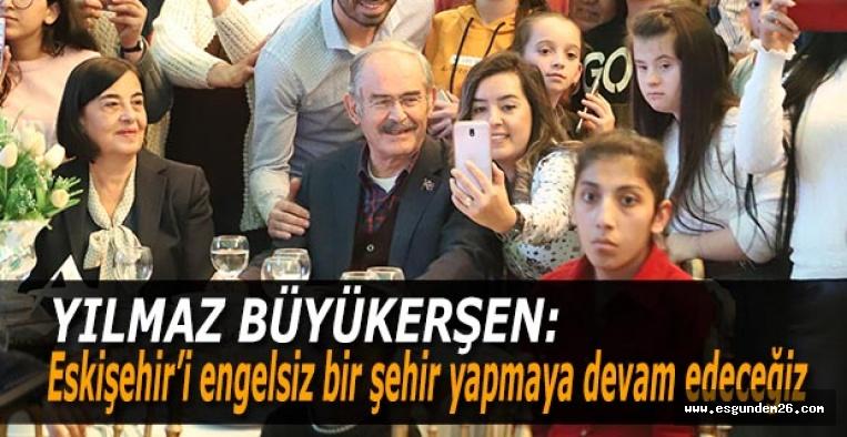 Büyükerşen: Eskişehir'i engelsiz bir şehir yapmaya devam edeceğiz