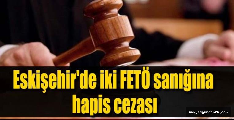 Eskişehir'de iki FETÖ sanığına hapis cezası