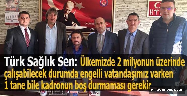 Türk Sağlık Sen: Ülkemizde 2 milyonun üzerinde çalışabilecek durumda engelli vatandaşımız varken 1 tane bile kadronun boş durmaması gerekir