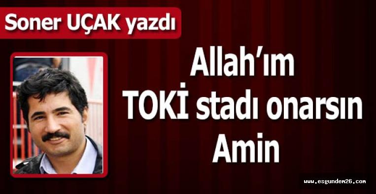 Allah'ım TOKİ stadı onarsın Amin