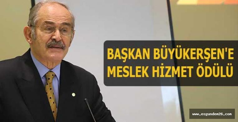 BAŞKAN BÜYÜKERŞEN'E 'MESLEK HİZMET ÖDÜLÜ'