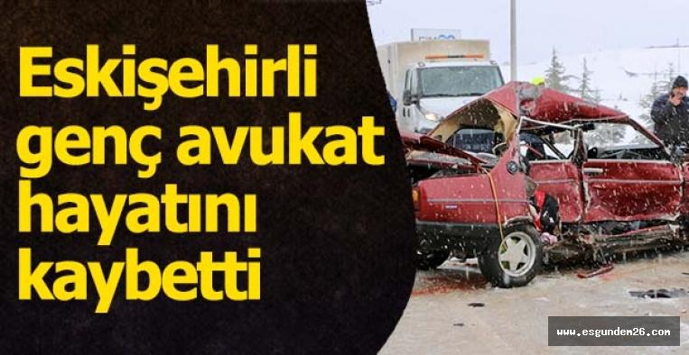 Eskişehir'de genç avukat trafik kazasında hayatını kaybetti