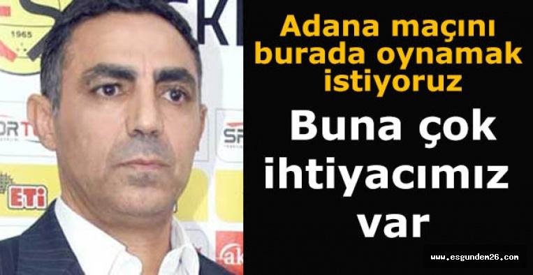 Özer yetkililere seslendi: Adana maçını burada oynamak istiyoruz