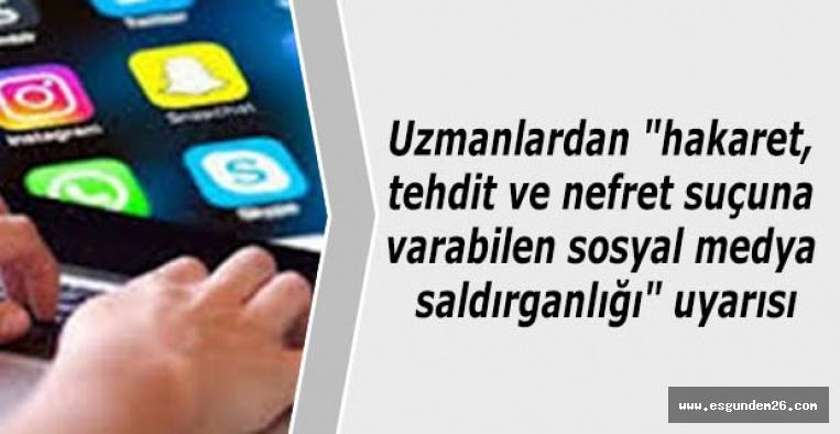 """Uzmanlardan """"sosyal medya saldırganlığı"""" uyarısı"""