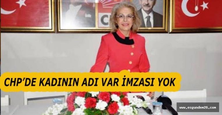 CHP'DE KADININ ADI VAR İMZASI YOK