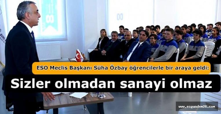 ESO Meclis Başkanı Süha Özbay: Biz sanayileşmek, endüstrileşmek istiyoruz ve siz olmadan bunu ülke olarak başaramayız