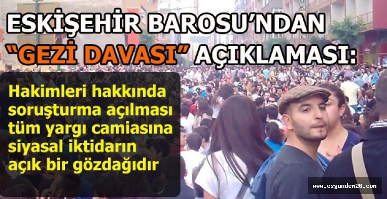 Gezi Davası hakimlerine soruşturma açılmasına Eskişehir Barosu'ndan tepki