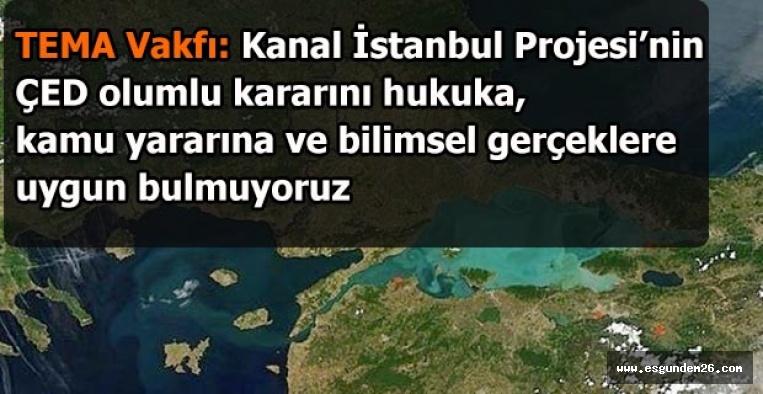 TEMA Vakfı: Kanal İstanbul Projesi'nin ÇED olumlu kararını hukuka, kamu yararına ve bilimsel gerçeklere uygun bulmuyoruz
