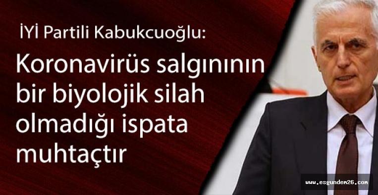 İYİ Partili Kabukcuoğlu: Koronavirüs salgınının bir biyolojik silah olmadığı ispata muhtaçtır